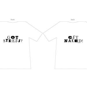 Got Stress? Get Naked! (T-Shirt)